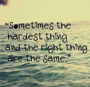 the hardest thing and right thing are the same