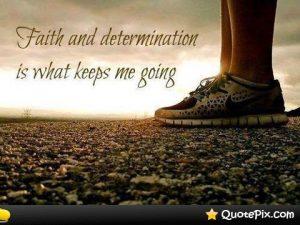 17 faith determination keeps me going