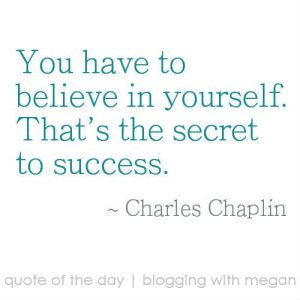 have to believe in yourself